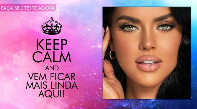 Keep Calm e faça o teste para ficar ainda mais linda!