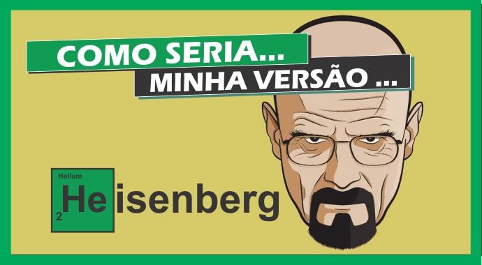 Como seria meu rosto se eu fosse Heisenberg